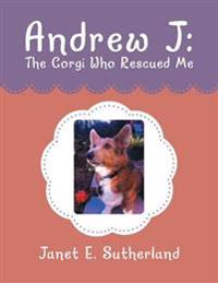 Andrew J: the Corgi Who Rescued Me