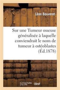 Sur Une Tumeur Osseuse Generalisee a Laquelle Conviendrait Le Nom de Tumeur a Osteoblastes