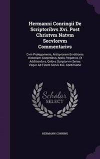 Hermanni Conringii de Scriptoribvs XVI. Post Christvm Natvm Secvlorvm Commentarivs