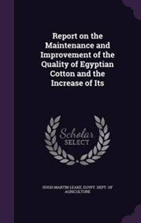 Report on the Maintenance and Improvement of the Quality of Egyptian Cotton and the Increase of Its