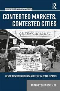 Contested Markets, Contested Cities: Gentrification and Urban Justice in Retail Spaces