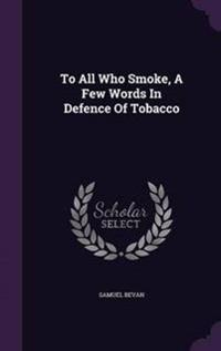 To All Who Smoke, a Few Words in Defence of Tobacco