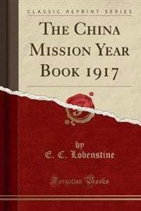 The China Mission Year Book 1917 (Classic Reprint)