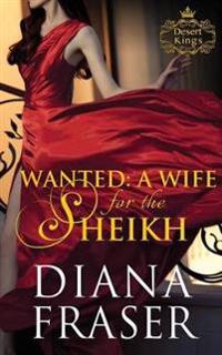 Wanted: A Wife for the Sheikh: Prequel to Desert Kings Series
