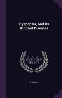Dyspepsia, and Its Kindred Diseases