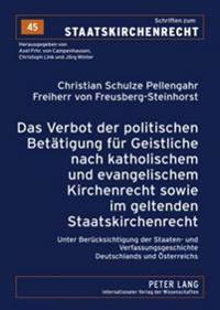 Das Verbot Der Politischen Betaetigung Fuer Geistliche Nach Katholischem Und Evangelischem Kirchenrecht Sowie Im Geltenden Staatskirchenrecht: Unter B