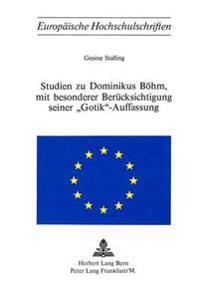Studien Zu Dominikus Boehm, Mit Besonderer Beruecksichtigung Seiner 'Gotik'-Auffassung