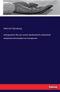 Rechtsgutachten Uber Den Zwischen Basellandschaft Und Baselstadt Obwaltenden Streit Bezuglich Der Festungswerke