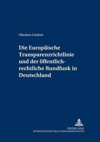 Die Europaeische Transparenzrichtlinie Und Der Oeffentlich-Rechtliche Rundfunk in Deutschland: Auswirkungen Der Richtlinie 2000/52/Eg Zur Aenderung De