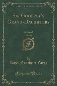 Sir Godfrey's Grand-Daughters, Vol. 2 of 3