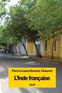 L'Inde Francaise: Deux Annees Sur La Cote de Coromandel