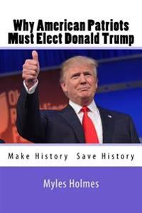 Why American Patriots Must Elect Donald Trump: History's Not Only Being Made, But Saved!