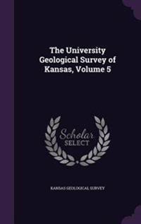 The University Geological Survey of Kansas, Volume 5