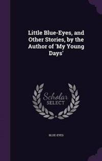 Little Blue-Eyes, and Other Stories, by the Author of 'my Young Days'