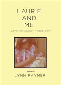 Laurie and Me: A Spiritual Journey Through Grief