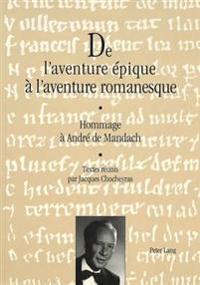 de L'Aventure Epique A L'Aventure Romanesque: Hommage a Andre de Mandach. Textes Reunis Par Jacques Chocheyras