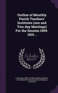 Outline of Monthly Parish Teachers' Institutes (One and Two-Day Meetings) for the Session 1909-1910 ..