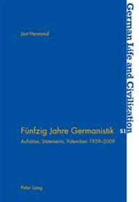 Fuenfzig Jahre Germanistik: Aufsaetze, Statements, Polemiken 1959-2009