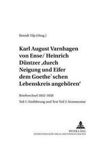 Karl August Varnhagen Von Ense / Heinrich Duentzer: Durch Neigung Und Eifer Dem Goethe'schen Lebenskreis Angehoeren: Briefwechsel 1842-1858 - Teil 1: