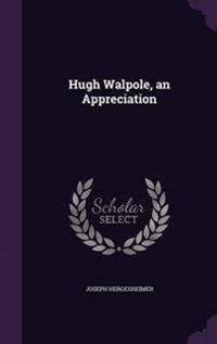 Hugh Walpole, an Appreciation