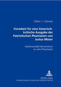 Vorarbeit Fuer Eine Historisch-Kritische Ausgabe Der Patriotischen Phantasien Von Justus Moeser: Editionsmodell Demonstriert an Zehn Phantasien