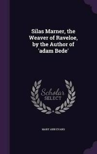 Silas Marner, the Weaver of Raveloe, by the Author of 'Adam Bede'