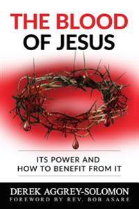 The Blood of Jesus - it's Power and How to Benefit from it