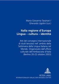 Italia Regione d'Europa- Lingua - Cultura - Identità: Atti del Convegno Internazionale Di Studi Tenutosi Nell'ambito Della Settimana Della Lingua Ital