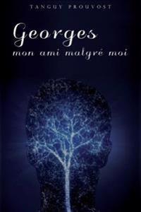 Georges, Mon Ami Malgré Moi