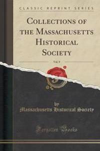 Collections of the Massachusetts Historical Society, Vol. 9 (Classic Reprint)