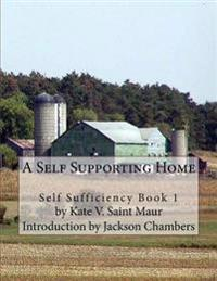 A Self Supporting Home: Self Sufficiency Book 1