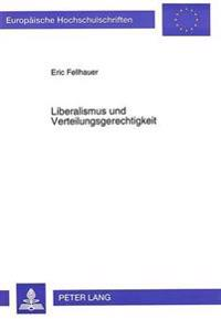 Liberalismus Und Verteilungsgerechtigkeit: Eine Untersuchung Der Liberalen Gerechtigkeitstheorie F.A. Von Hayeks Auf Der Grundlage Einer Rechtebasiert