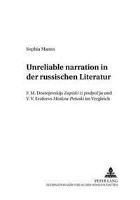 Unreliable Narration in Der Russischen Literatur: F. M. Dostoevskijs Zapiski Iz Podpol'ja Und V. V. Erofeevs Moskva-Petuski Im Vergleich