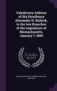 Valedictory Address of His Excellency Alexander H. Bullock, to the Two Branches of the Legislature of Massachusetts, January 7, 1869
