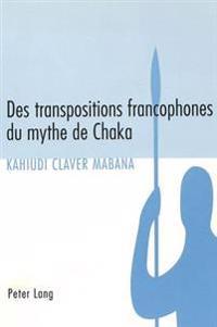 Des Transpositions Francophones Du Mythe de Chaka