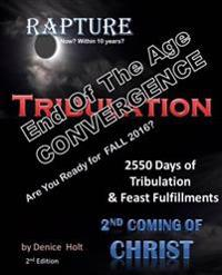 End of the Age Convergence 2nd Edition: 2550 Days of Tribulation & Feast Fulfillments