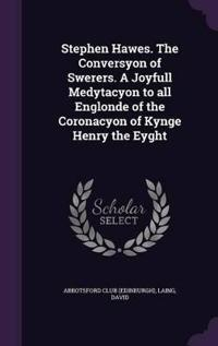 Stephen Hawes. the Conversyon of Swerers. a Joyfull Medytacyon to All Englonde of the Coronacyon of Kynge Henry the Eyght