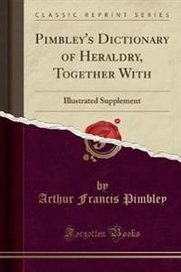 Pimbley's Dictionary of Heraldry, Together with
