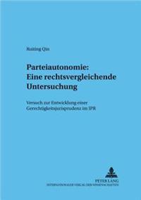 Parteiautonomie: Eine Rechtsvergleichende Untersuchung: Versuch Zur Entwicklung Einer Gerechtigkeitsjurisprudenz Im Ipr