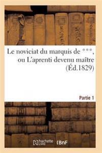 Le Noviciat Du Marquis de ***, Ou L'Aprenti Devenu Maitre. Partie 1