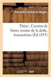 These: Cession de Biens, Remise de La Dette, Transactions
