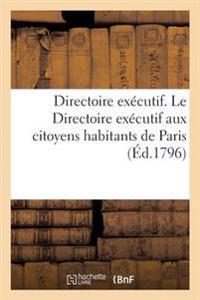 Directoire Ex�cutif. Le Directoire Ex�cutif Aux Citoyens Habitants de Paris Du 24 Pluviose an IV