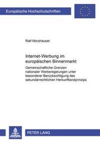 Internet-Werbung Im Europaeischen Binnenmarkt: Gemeinschaftsrechtliche Grenzen Nationaler Werberegelungen Unter Besonderer Beruecksichtigung Des Sekun