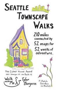 Seattle Townscape Walks: 210 Miles Connected by 52 Maps for 52 Weeks of Adventure.