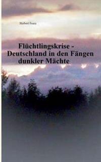 Fluchtlingskrise - Deutschland in Den Fangen Dunkler Machte