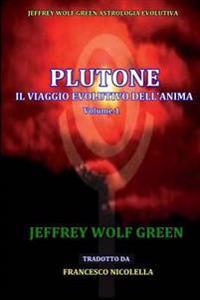 Plutone Il Viaggio Evolutivo Dell'anima Volume 1