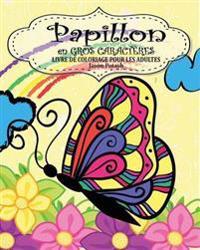 Papillion Livre de Coloriage Pour Les Adultes ( En Gros Caract res )
