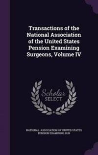Transactions of the National Association of the United States Pension Examining Surgeons, Volume IV