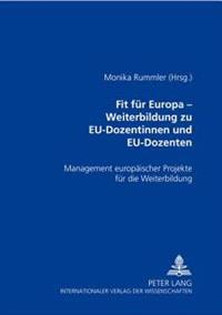 Fit Fuer Europa - Weiterbildung Zu Eu-Dozentinnen Und Eu-Dozenten: Management Europaeischer Projekte Fuer Die Weiterbildung