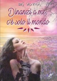 Dinanzi A Me, C'e Solo Il Mondo